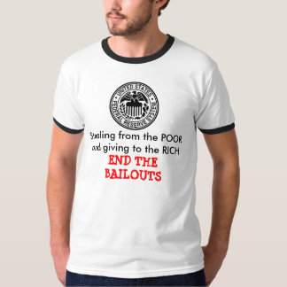 Stealing from POOR giving to RICH BAILOUTS T-Shirt