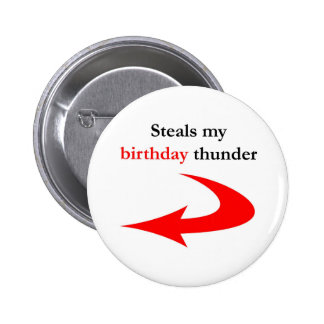 Steals My Birthday Thunder 6 Cm Round Badge