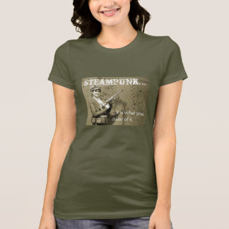 steampunk..., ...it is what you make of it. T-Shirt
