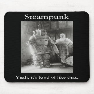 Steampunk Yeah it s kind of like that Mouse Pad