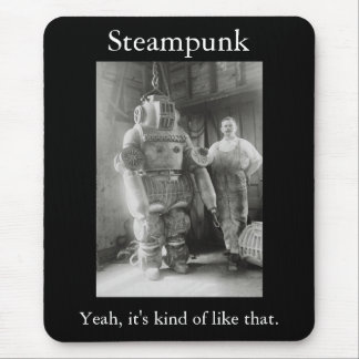 Steampunk: Yeah, it's kind of like that Mouse Mat