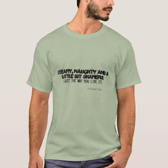 Steamy, Naughty And A Little Bit Shameful T-Shirt