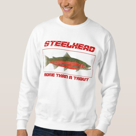 STEELHEAD- More than a Trout Sweatshirt