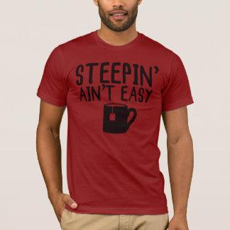 Steepin' Ain't Easy T-Shirt