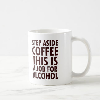 Step Aside Coffee Coffee Mug