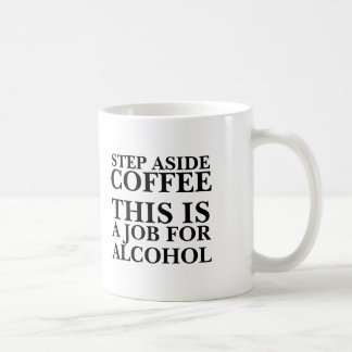 Step aside coffee this is a job for alcohol funny coffee mug
