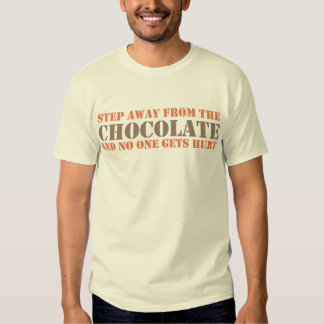 Step Away From the Chocolate Tee Shirts