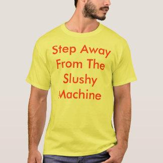 Step Away From The Slushy Machine - Customized T-Shirt