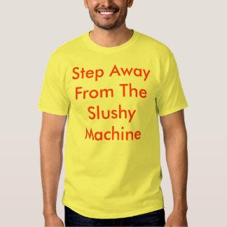 Step Away From The Slushy Machine T-shirts