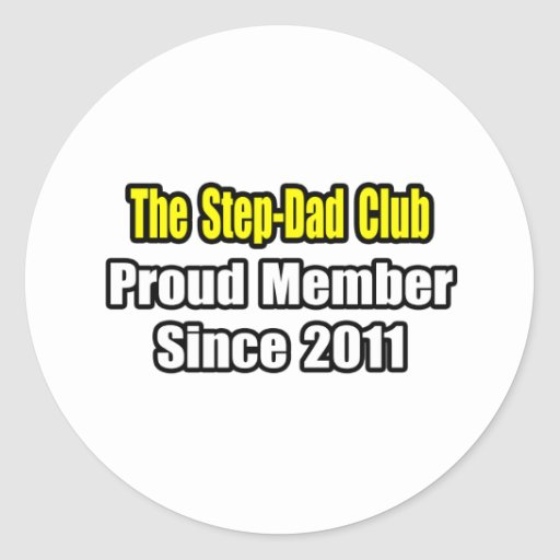 Step-Dad Club .. Proud Member Since 2011 Stickers