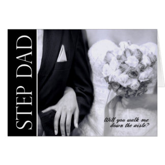 Step Dad - Will You Walk Me Down the Aisle Greeting Card