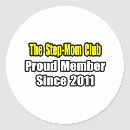 Step-Mom Club .. Proud Member Since 2011 Round Stickers