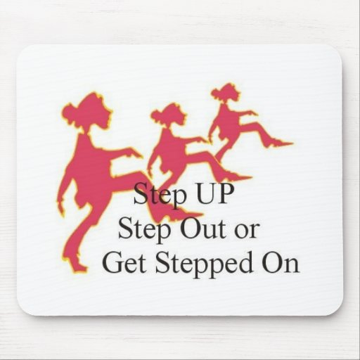 Step Up, Step Out, Or Get Stepped On Mousepad