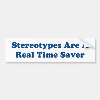 Stereotypes are a real time saver. bumper sticker