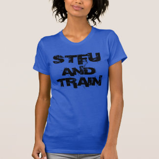STFU AND TRAIN TEE SHIRT