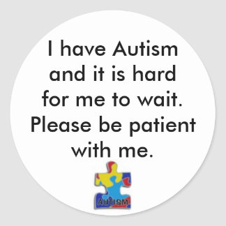 sticker,I have Autismand it is hardfor me... Classic Round Sticker