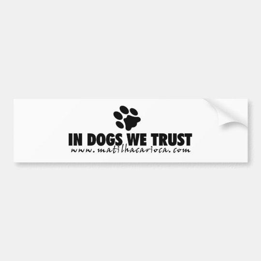 "Sticker ""In Dogs We Trust "" Bumper Sticker"