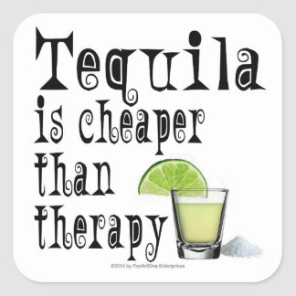 STICKERS, TEQUILA IS CHEAPER THAN THERAPY SQUARE STICKER