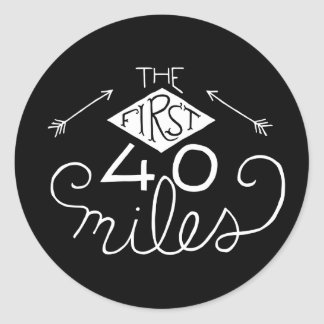 Stickers- The First 40 Miles (Black) Round Sticker