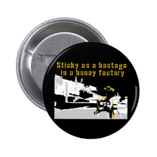 Sticky as a Hostage in a Honey Factory 6 Cm Round Badge
