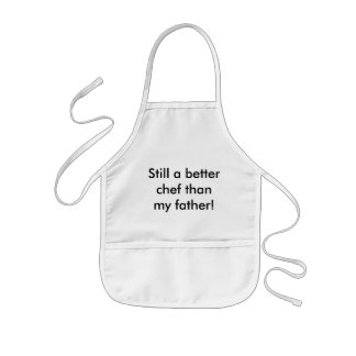 Still a better chef than my father! kids apron
