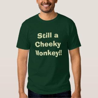 Still a Cheeky Monkey!! T-Shirt