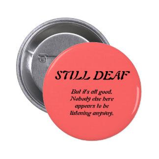 Still Deaf with Nobody Listening 6 Cm Round Badge