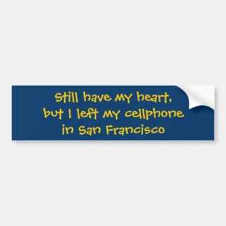 Still have my heart,but I left my cellphonein S... Bumper Sticker