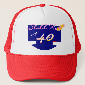 Still Hot At 40 Happy Birthday Joke Trucker Hat