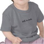 Still in Beta Tshirt