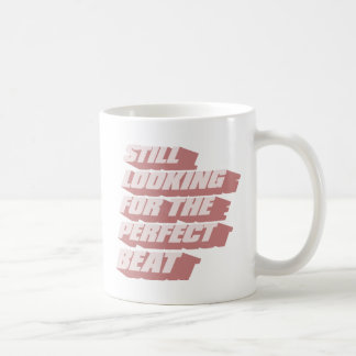 Still Looking for the perfect beat Coffee Mug