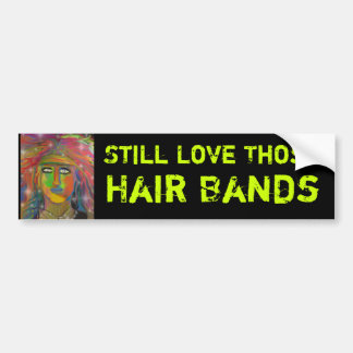 Still Love Those Hair Bands Bumper Sticker