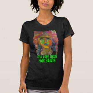 Still Love Those Hair Bands Dark T-Shirt