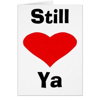 Still Love Ya Greeting Card