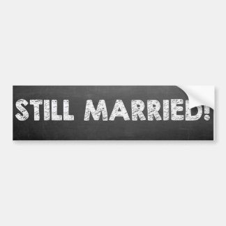Still Married! Bumper Sticker