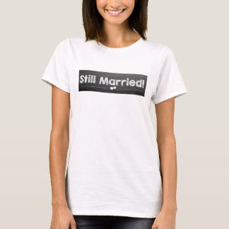 Still Married! T-Shirt
