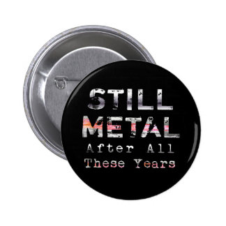 Still Metal After All These Years 6 Cm Round Badge