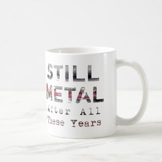 Still Metal After All These Years Coffee Mug