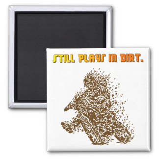 Still Plays In Dirt Square Magnet