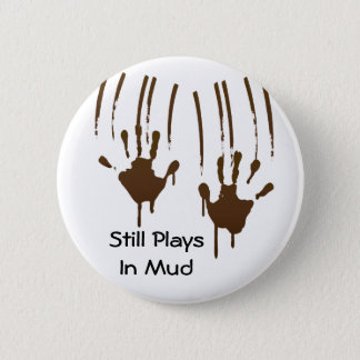 Still Plays In Mud Round Button
