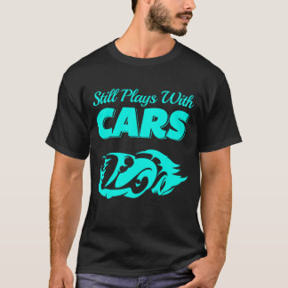 Still Plays With Cars Men's Tshirt