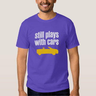 Still Plays With Cars Tshirt
