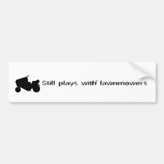 Still Plays with Lawnmowers Bumper Sticker