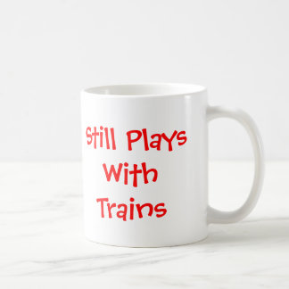 Still Plays with Trains Basic White Mug