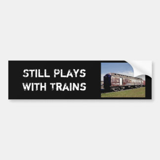 Still Plays With Trains Bumper Stickers