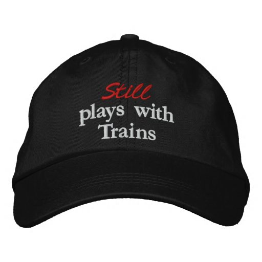 """""""Still plays with Trains"""" Embroidered Hat"""