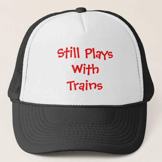 b22c311d99d Still Plays with Trains Trucker Hat