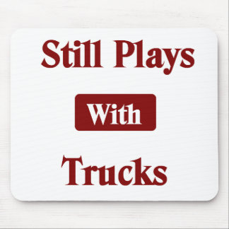 Still Plays with Trucks Truck Driver Mouse Pad