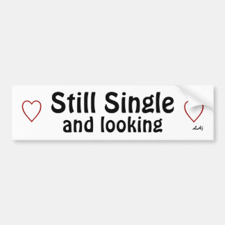 Still Single and Looking Bumper Sticker