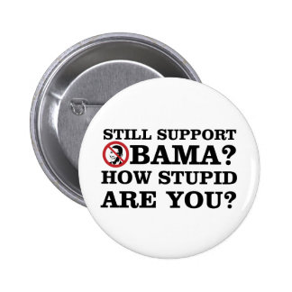 Still Support Obama? How Stupid Are You? 6 Cm Round Badge